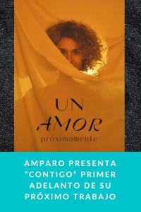 "Amparo presenta ""CONTIGO"" primer adelanto de su próximo trabajo"