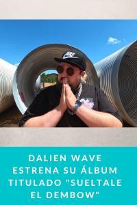 """Dalien Wave estrena su álbum titulado """"Sueltale el Dembow"""""""