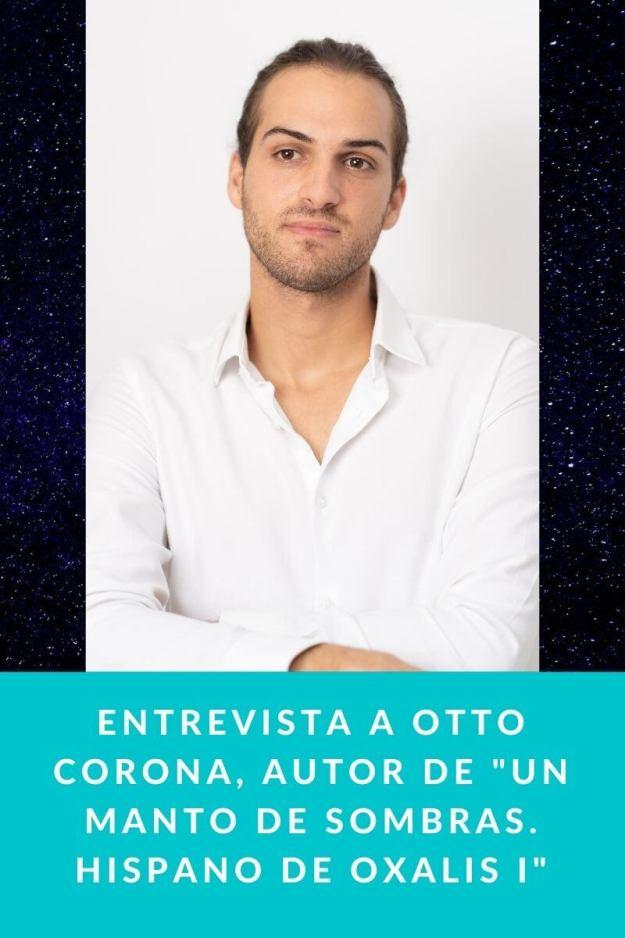 Entrevista a Otto Corona, autor de «Un Manto De Sombras. Hispano De Oxalis I»