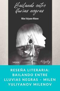 Reseña literaria: Bailando entre lluvias negras – Milen Yuliyanov Milenov