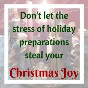 Don't let the stress of holiday preparations steal your Christmas Joy!