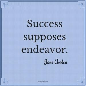 Jane Austen: Success supposes endeavor.
