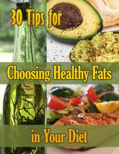 30 Tips for Choosing Healthy Fats in Your Diet E-Book