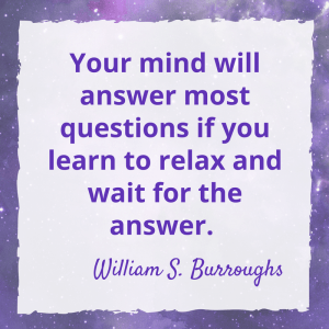 Your mnd will answer most questions if you learn to relax and wait for the answer