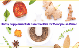 """herbs around a mortar and pestle with text overlay """"Herbs, Supplements and Essential Oils for Menopause Relief"""""""