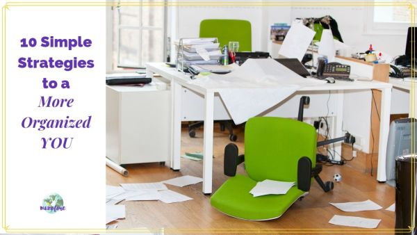 """messy office with text overlay """"10 Simple Strategies to a more organized YOU."""""""