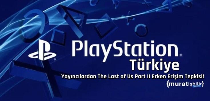 PlayStation Türkiye'ye Erken Erişim İçin Tepki Yağdı!