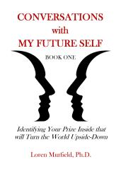 Conversations with my Future Self: book 1: Identifying Your Prize Inside that will Turn the World Upside-Down. www.MurfieldCoaching.com