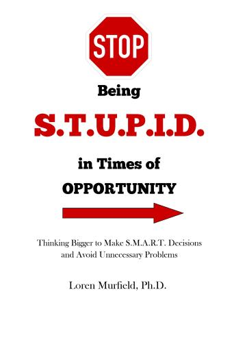 Stop Being Stupid in Times of Opportunity available on Amazon.com.