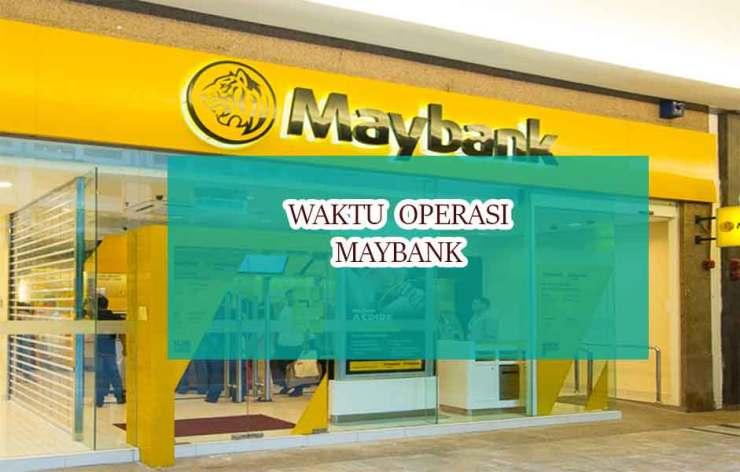 waktu operasi maybank di malaysia.pukul berapakah ianya tutup dan buka