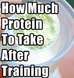 How Much Protein To Take After A Workout