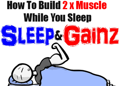 How To Build Muscle While You Sleep