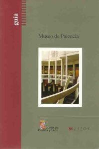 MUSEO DE PALENCIA. Museo de Palencia. Guía [texto impreso]