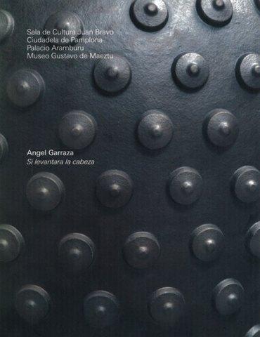 Ángel Garraza - Si levantara la cabeza. Catálogos museo Gustavo de Maeztu