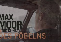 Max Moor & die Kunst – Folge 6: Die Kunst des Pöbelns