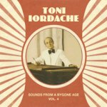 Toni Iordache 2007 Sounds From A Bygone Age Vol.4