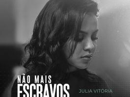 Julia Vitória - Não Mais Escravos