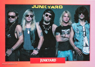 Junkyard could have been big but they came in way too late. And weren't pretty like the other hair bands.