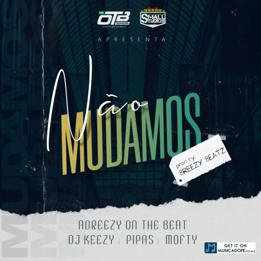 adreezy-on-the-beat-nao-mudamos-feat-dj-keezy-pipas-mofty