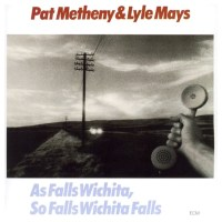 As Falls Wichita, So Falls Wichita Falls, by Pat Metheny and Lyle Mays