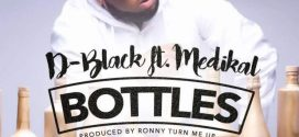 #Ghana: Music: D-Black – Bottles ft. Medikal (Prod. by Ronny TurnMeUp)