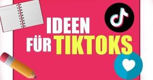 Ideen für Tiktoks