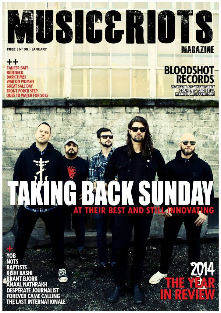 ISSUE 8 Featuring: Taking Back Sunday, Bloodshot Records, Nots, Yob, Anaal Nathrakh, The Last Internationale, Brant Bjork, Blueneck, Baptists, Kishi Bashi, Forever Came Calling, Desperate Journalist, Cancer Bats, Review of 2014, Ones To Watch for 2015, Dark Times, At The Gates