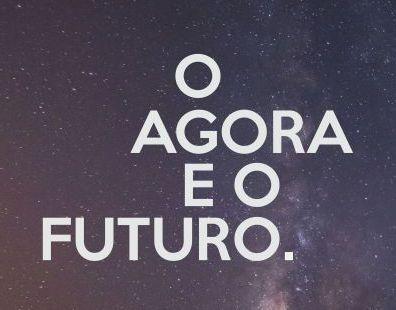 o agora e o futuro