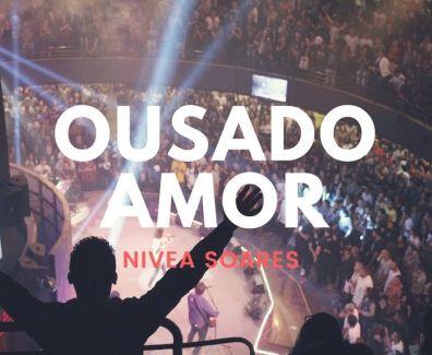 Ousado Amor – Nivea Soares