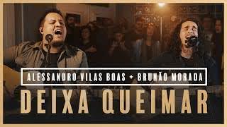 Deixa Queimar – Alessandro Vilas Boas + Brunão Morada