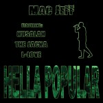 MAC JEFF – HELLA POPULAR – FEATURING HUSALAH, THE JACKA, AND L-LOVE