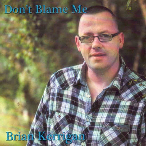 Dont Blame Me Brian Kerriagn CD