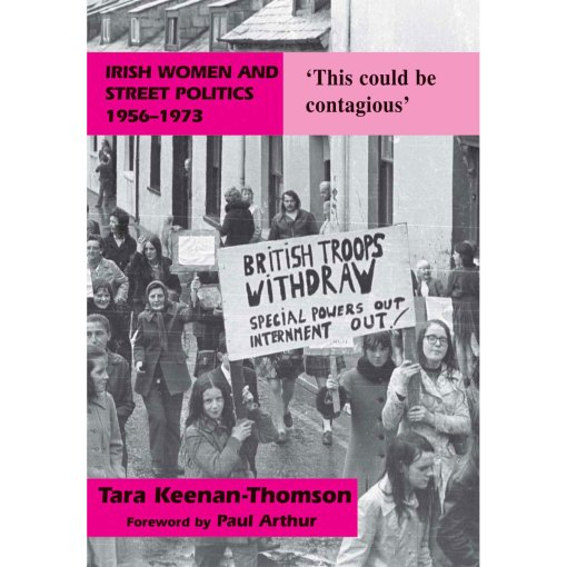 Irish Women and Street Politics Book, 1956-1973: 'This Could be Contagious' Hardcover – 31 Mar 2010