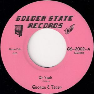 George & Teddy - Oh Yeah, Golden State Records 45