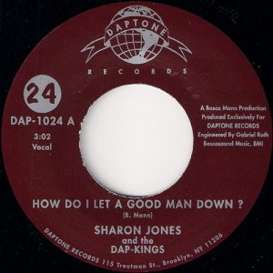 Sharon Jones & The Dap-Kings - How Do I Let A Good Man Down, Daptone 45