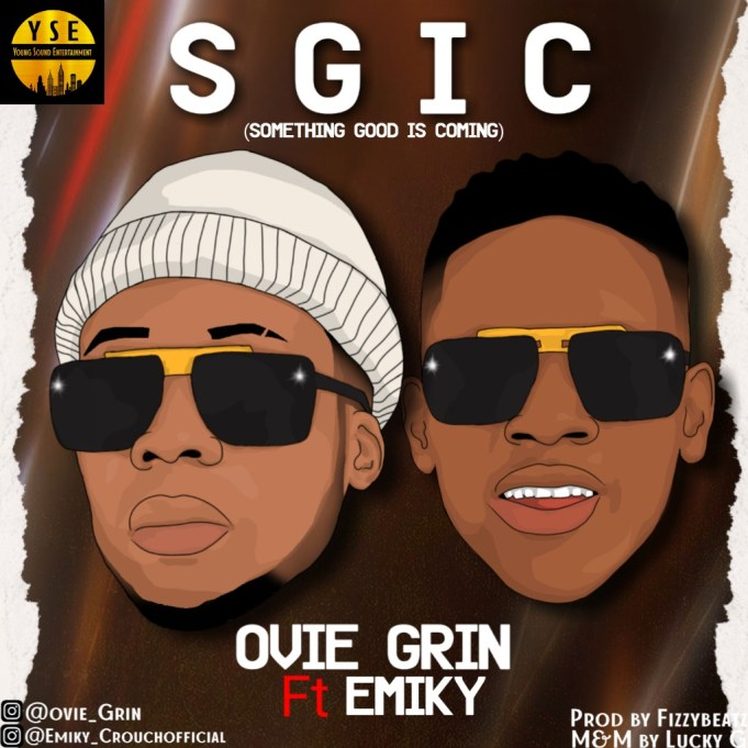 Music: Ovie Grin ft Emiky – SGIC (Something Good Is Coming)