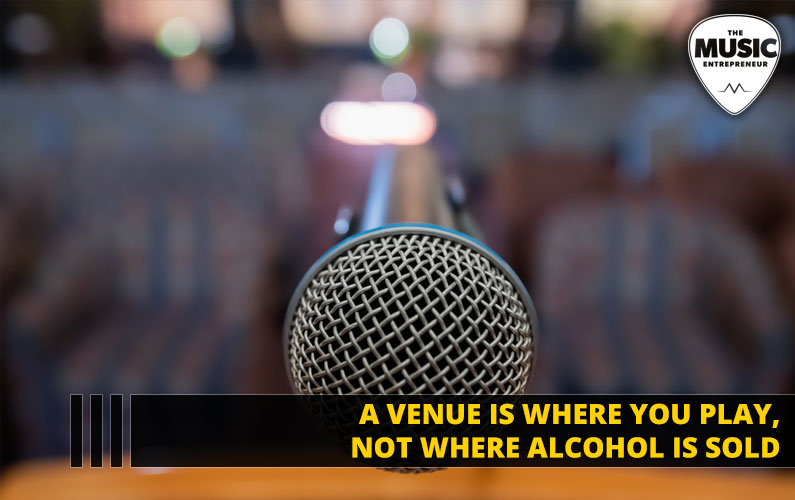 A Venue is Where You Play, Not Where Alcohol is Sold