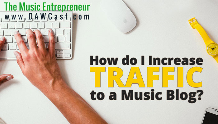 How do I Increase Traffic to a Music Blog?
