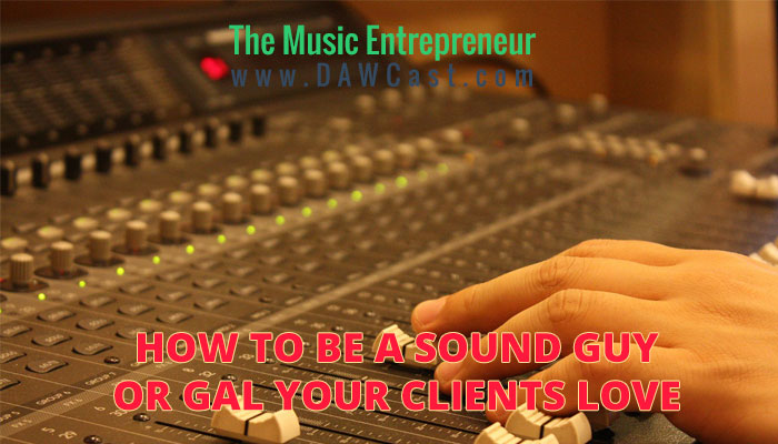 How To Be A Sound Guy Or Gal Your Clients Love