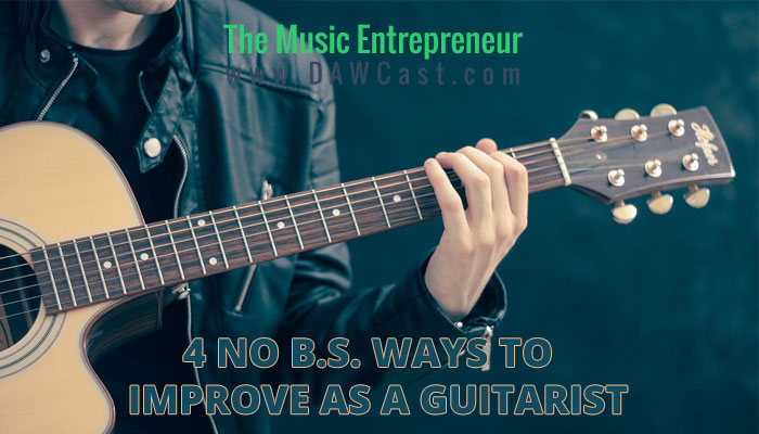 4 No B.S. Ways to Improve as a Guitarist