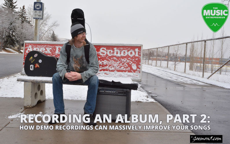 Recording An Album, Part 2: How Demo Recordings can Massively Improve Your Songs
