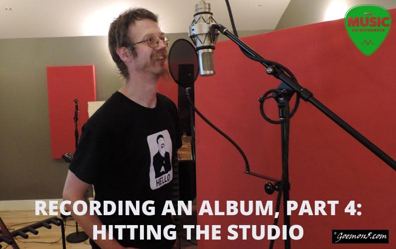 Recording An Album, Part 4: Hitting the Studio