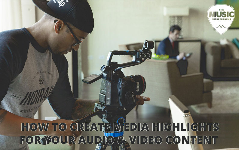 How to Create Media Highlights for Your Audio and Video Content & Why You'd Want to