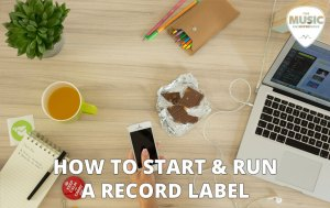 How to Start & Run a Record Label