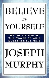 Believe in Yourself by Joseph Murphy