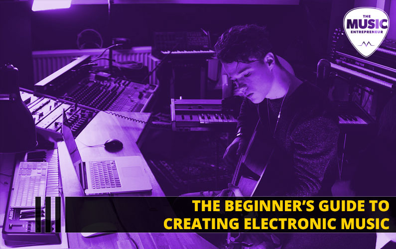 The Beginner's Guide to Creating Electronic Music