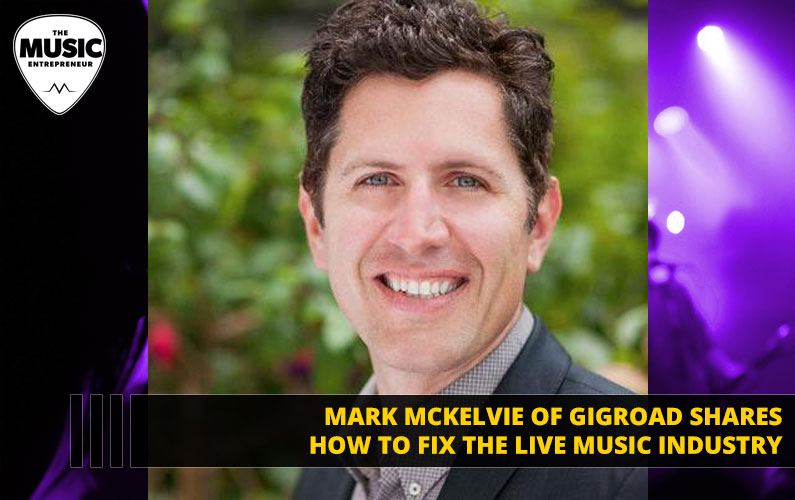 Mark Mckelvie of Gigroad Shares How to Fix the Live Music Industry