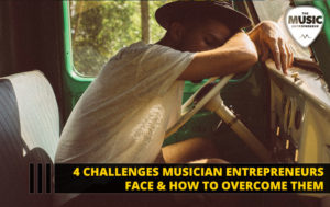 4 Challenges Musician Entrepreneurs Face & How to Overcome Them