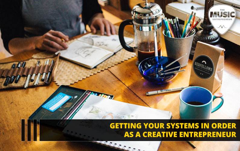 Getting Your Systems in Order as a Creative Entrepreneur