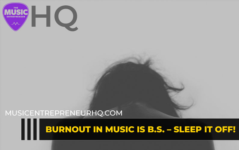 152 – Burnout in Music is B.S. – Sleep it off!